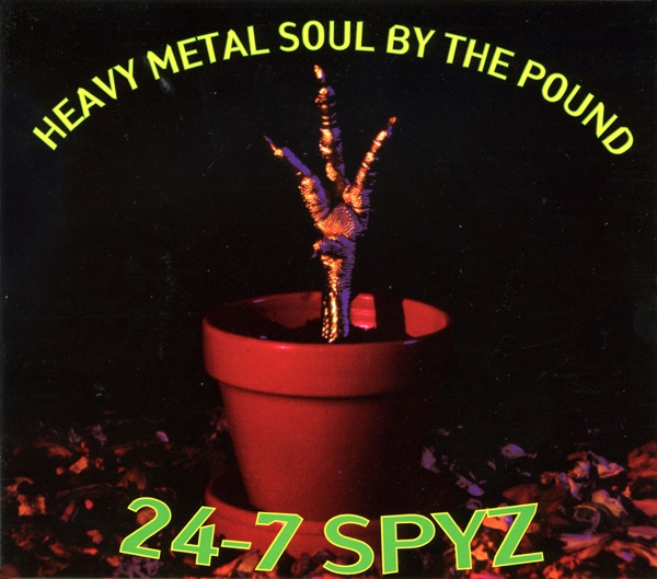 24-7 Spyz - Heavy Metal Soul By The Pound - 1996