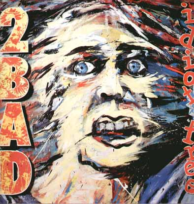 2 Bad - Idiot Tree - 1990