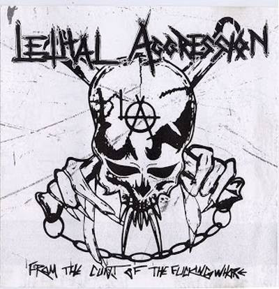 Lethal Aggression - From The Cunt Of The Fucking Whore - 1985/1991