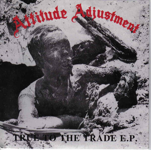 Attitude Adjustment - True To The Trade E.P. - 1995