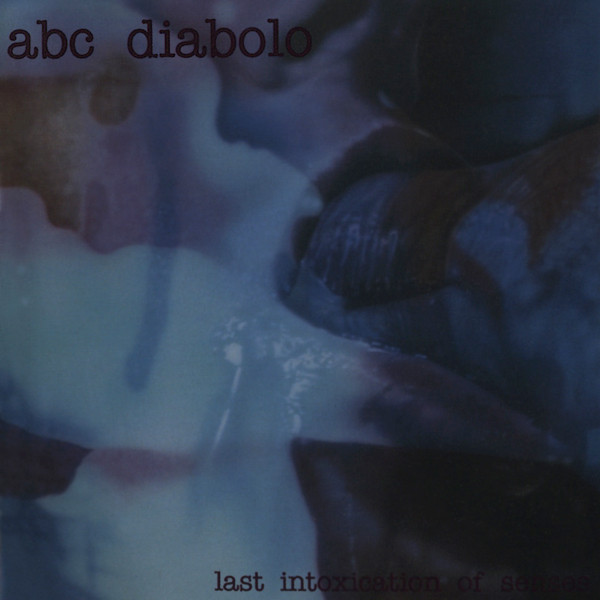 ABC Diabolo - Last Intoxication Of Senses - 1993