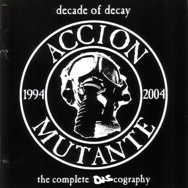 Accion Mutante - Decade Of Decay - The Complete Discography - 2005