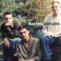 Bastro - Antlers: Live 1991 - 2005