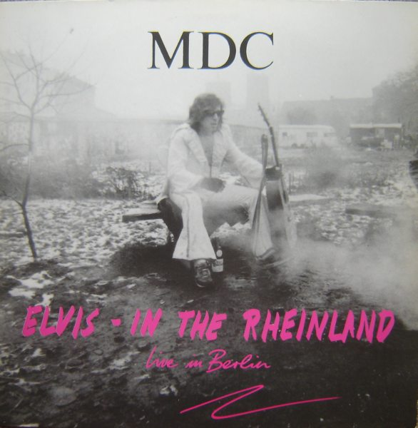 MDC - Elvis - In The Rheinland (Live In Berlin) - 1988