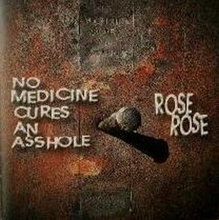 Rose Rose - No Medicine Cures An Asshole - 2000