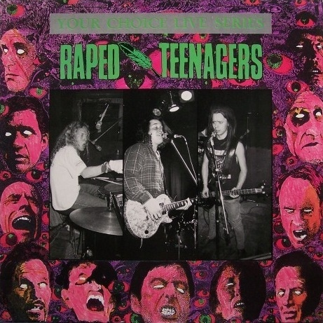 Raped Teenagers - Your Choice Live Series - 1990