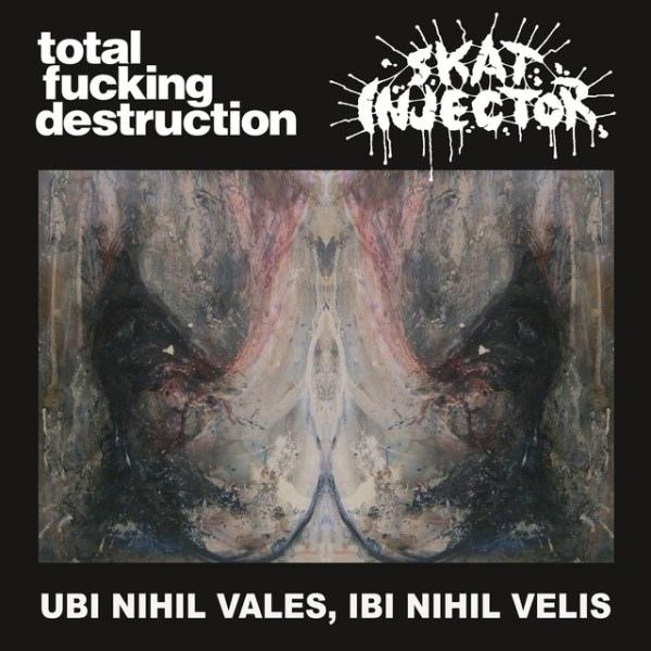 Skat Injector, Total Fucking Destruction - Ubi Nihil Vales, Ibi Nihil Velis - 2011