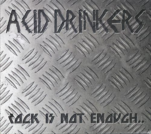 Acid Drinkers - Rock Is Not Enough ... 2004