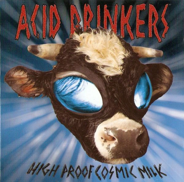 Acid Drinkers - High Proof Cosmic Milk 1998