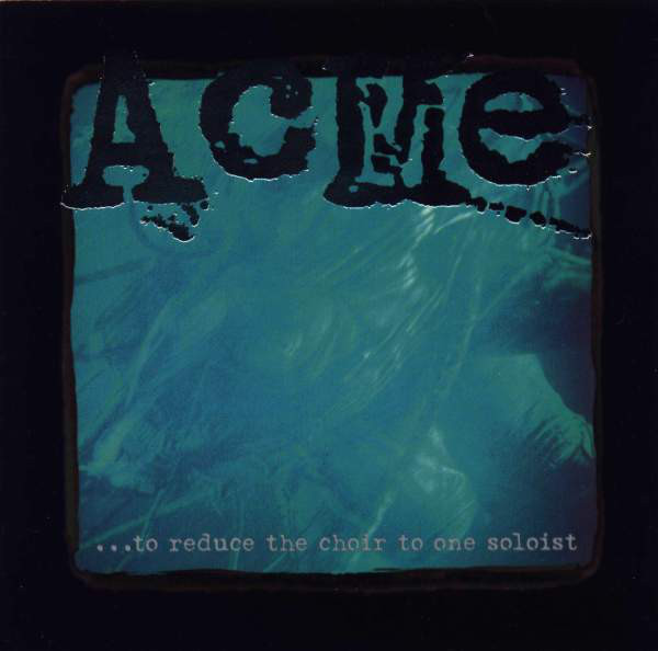 Acme - ...To Reduce The Choir To One Soloist - 1996