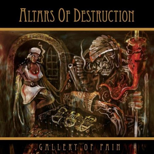 Altars Of Destruction - Gallery Of Pain - 2010