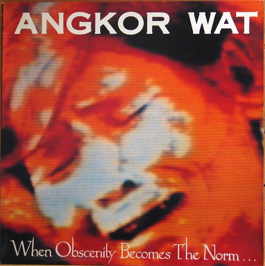 Angkor Wat - When Obscenity Becomes The Norm...Awake 1989