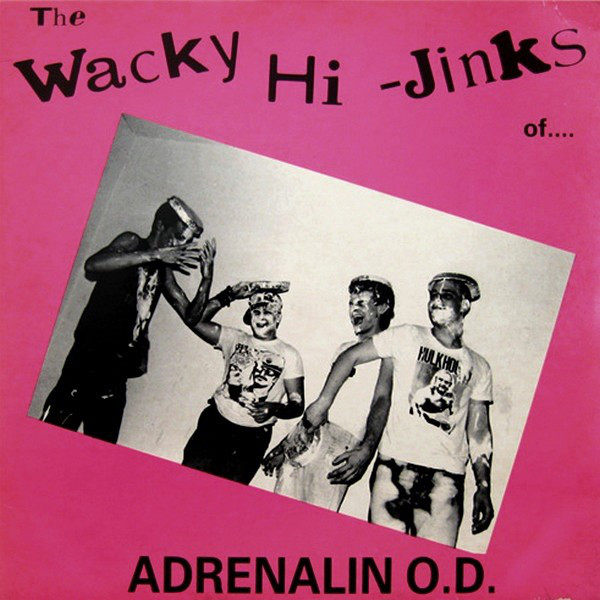 Adrenalin O.D. - The Wacky Hi-Jinks Of...Adrenalin O.D / Humungousfungusamongus - 1984/1986