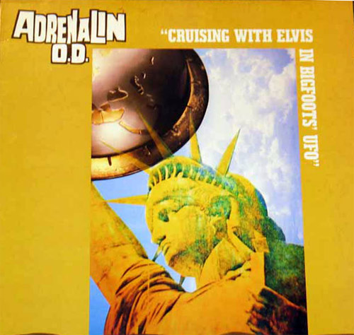 Adrenalin O.D. - Cruising With Elvis In Bigfoot's U.F.O. - 1988