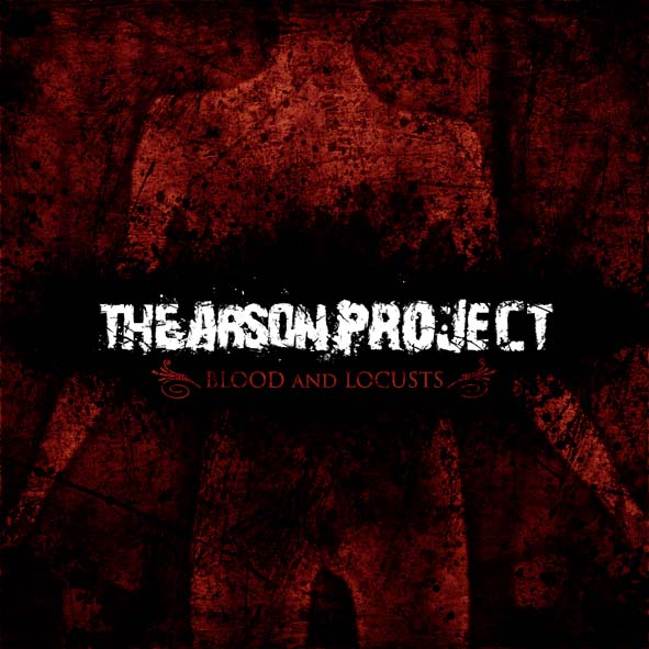 Arson Project, The - Blood And Locusts 2008