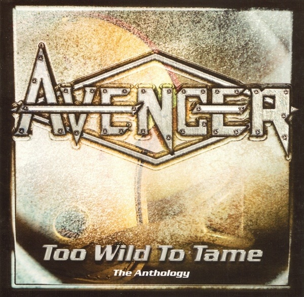 Avenger - Too Wild To Tame-The Anthology - 1985