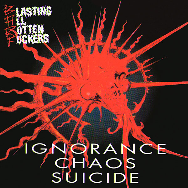 Blasting All Rotten Fuckers - Ignorance Chaos Suicide 1993