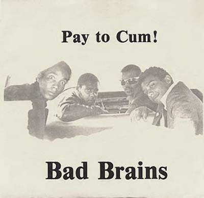 Bad Brains - Pay To Cum 7'' 1980