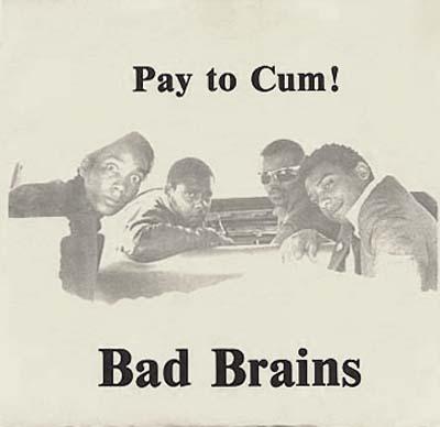 Bad Brains - Pay To Cum 7'' 1980