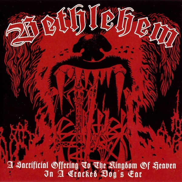 Bethlehem - A Sacrificial Offering To The Kingdom Of Heaven In A Cracked Dog's Ear - 2009
