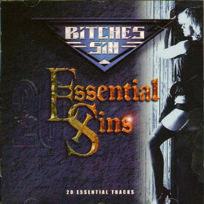 Bitches Sin - Essential Sins -  1 - 10: Your Place Or Mine demo, 1981; 11 - 16: demo 1982; 17: from No More Chances EP 1983; 18: unreleased; 19 - 21: 1989 rerecordings