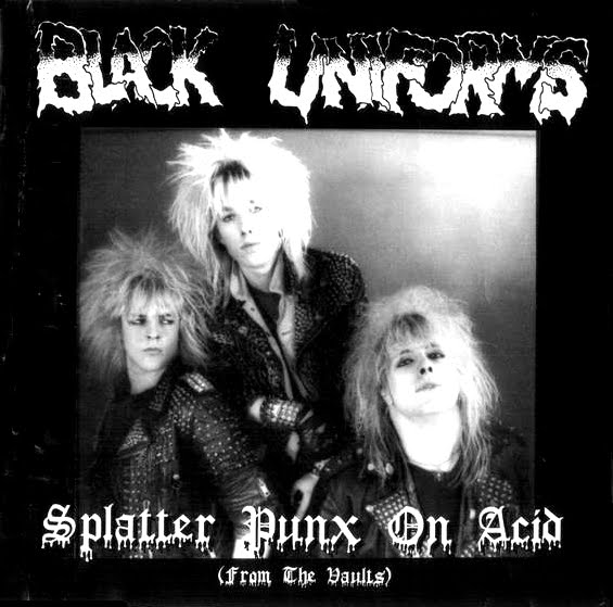 Black Uniforms - Splatter Punx On Acid 1986/1988