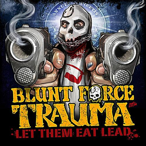 Blunt Force Trauma - Let Them Eat Lead - 2012