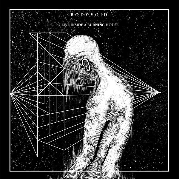 Body Void - I Live Inside A Burning House - 2018