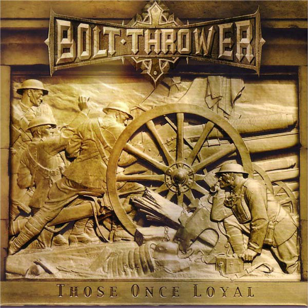 Bolt Thrower - Those Once Loyal - 2006