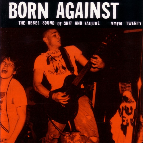 Born Against - The Rebel Sound Of Shit And Failure 1990/1995