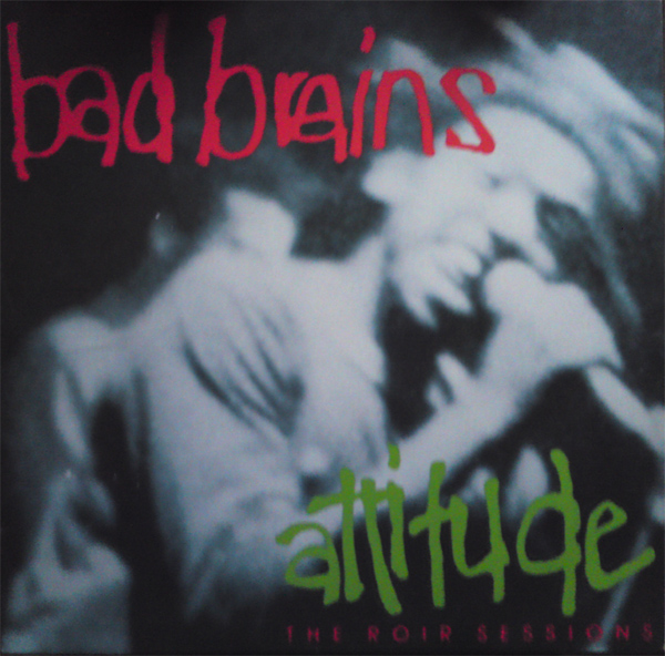 Bad Brains - Attitude (The R.O.I.R. Sessions) 1981/1989