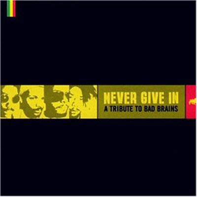 Bad Brains - Never Give In-A Tribute To Bad Brains 1999