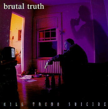 Brutal Truth - Kill Trend Suicide - 1996
