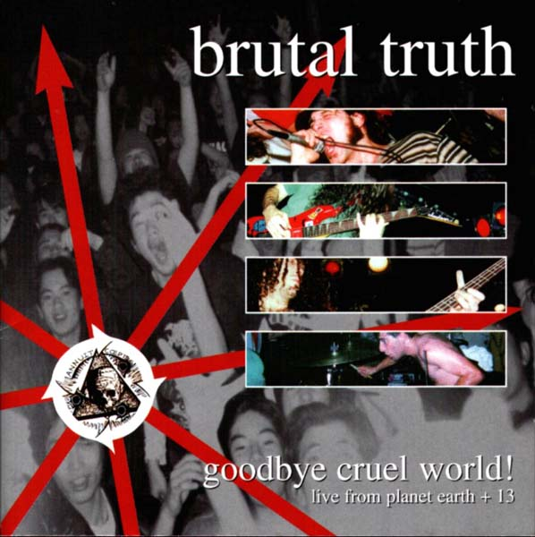 Brutal Truth - Goodbye Cruel World! - 1999