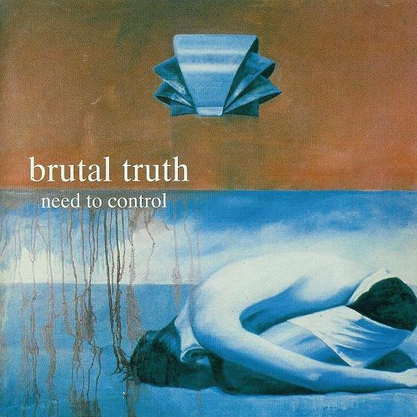 Brutal Truth - Need To Control - 1994