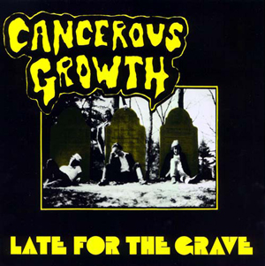 Cancerous Growth - Late For The Grave 1985