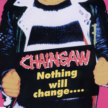 Chainsaw - Nothing Will Change.... 1999