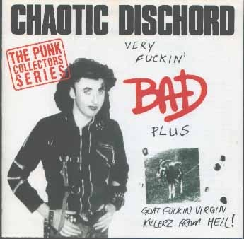 Chaotic Dischord - Very Fuckin' Bad / Goat Fuckin' Virgin Killerz From Hell - 1986/1988