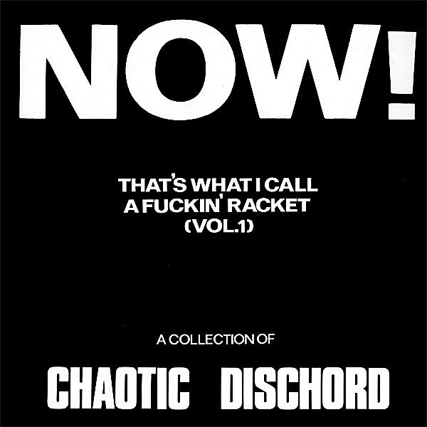 Chaotic Dischord - Now! That's What I Call A Fuckin' Racket (Vol.1) - 1985