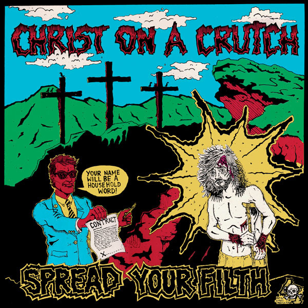 Christ On A Crutch - Spread Your Filth - 1988