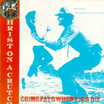 Christ On A Crutch - Crime Pays When Pigs Die - 1991