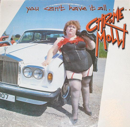Chrome Molly - You Can't Have It All.......Or Can You? - 1985
