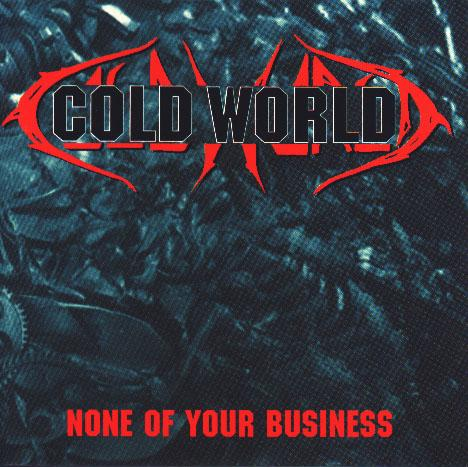 Cold World - None Of Your Business 1994