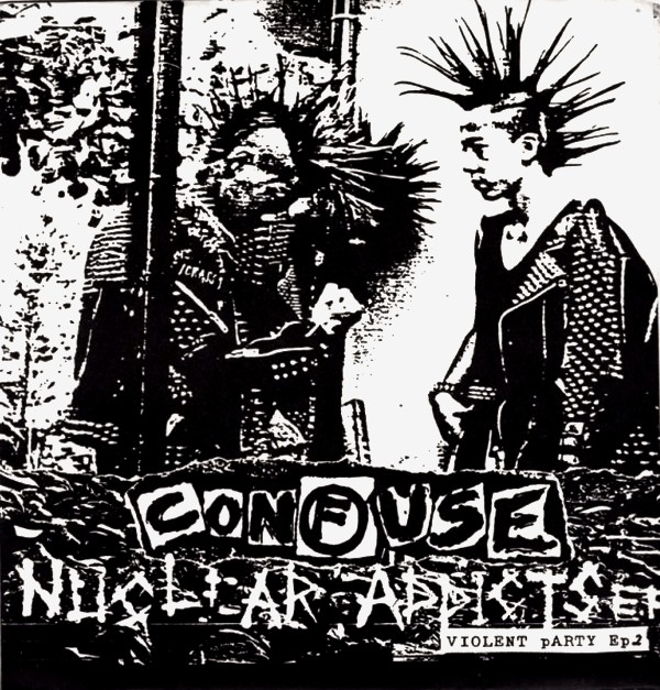 Confuse - Nuclear Addicts 7'' 1984