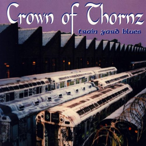 Crown Of Thornz - Train Yard Blues - 1995