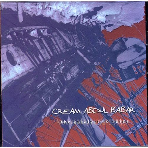 Cream Abdul Babar - The Catalyst To Ruins 2001