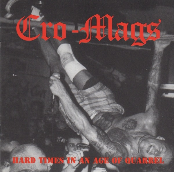 Cro-Mags - Hard Times In An Age Of Quarrel - 1994
