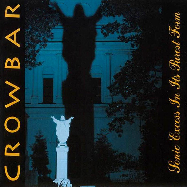 Crowbar - Sonic Excess In Its Purest Form - 2001