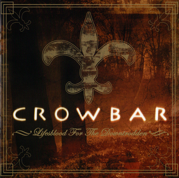 Crowbar - Lifesblood For The Downtrodden - 2005