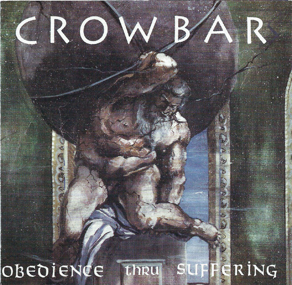 Crowbar - Obedience Thru Suffering - 1992